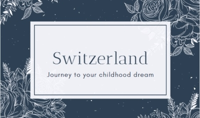 Journey to Your Childhood Dream in Switzerland